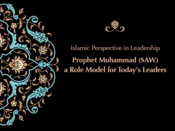 Islamic Perspective in Leadership: Prophet Muhammad (SAW), Role Model for Today's Leaders